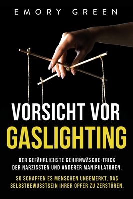 Vorsicht vor Gaslighting: Der gefährlichste Gehirnwäsche-Trick der Narzissten und anderer Manipulatoren. So schaffen es Menschen unbemerkt, das Cover Image