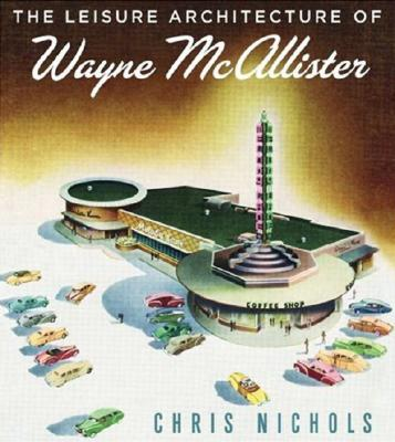 The Leisure Architecture of Wayne McAllister Cover Image