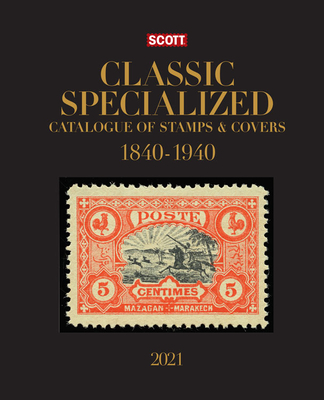 2021 Scott Classic Specialized Catalogue of Stamps & Covers 1840-1940: 2021 Scott Classic Specialized Catalogue Covering 1840-1940 (Scott Catalogues #2021) Cover Image