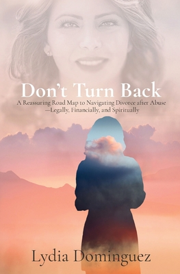 Don't Turn Back: A Reassuring Road Map to Navigating Divorce after Abuse -Legally, Financially, and Spiritually Cover Image