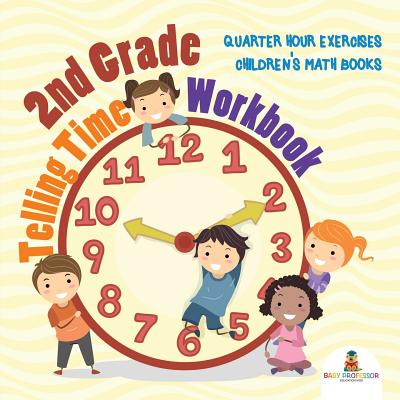 2nd Grade Telling Time Workbook: Quarter Hour Exercises - Children's Math Books Cover Image