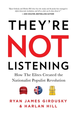They're Not Listening: How The Elites Created the National Populist Revolution Cover Image