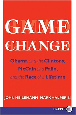 Game Change: Obama and the Clintons, McCain and Palin, and the Race of a Lifetime Cover Image