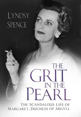 The Grit in the Pearl: The Scandalous Life of Margaret, Duchess of Argyll Cover Image