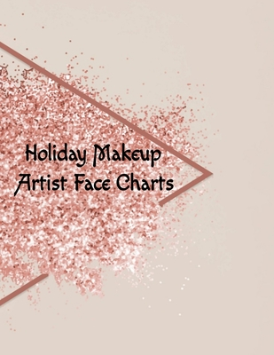 Holiday Makeup Artist Face Charts: Make Up Artist Face Charts Practice Paper For Painting Face On Paper With Real Make-Up Brushes & Applicators - Fest Cover Image