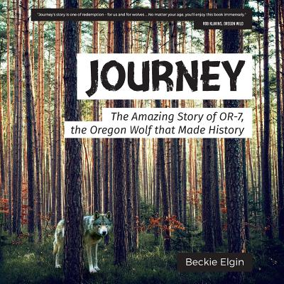 Journey: The Amazing Story of OR-7, the Oregon Wolf that Made History Cover Image