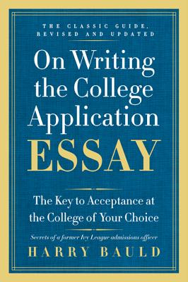 On Writing the College Application Essay: The Key to Acceptance at the College of Your Choice Cover Image
