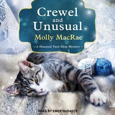 Crewel and Unusual: A Haunted Yarn Shop Mystery (Haunted Yarn Shop Mysteries #6) Cover Image