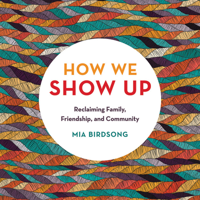 How We Show Up: Reclaiming Family, Friendship, and Community Cover Image
