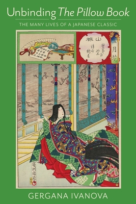 Unbinding the Pillow Book: The Many Lives of a Japanese Classic Cover Image