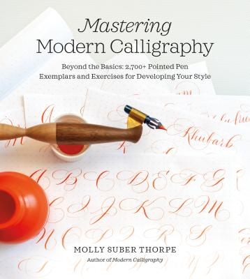 Mastering Modern Calligraphy: Beyond the Basics: 2,700+ Pointed Pen Exemplars and Exercises for Developing Your Style Cover Image