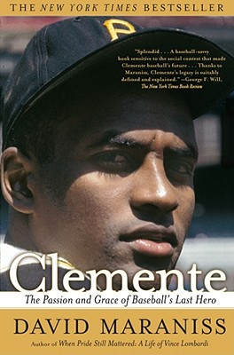 Clemente: The Passion and Grace of Baseball's Last Hero Cover Image