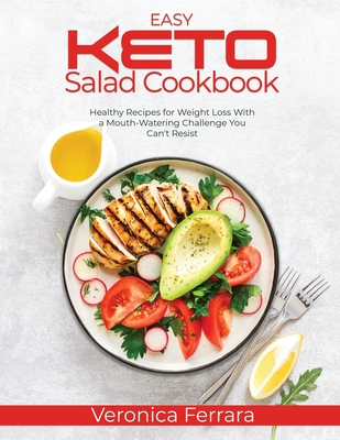 Easy Keto Salad Cookbook: Healthy Recipes for Weight Loss With a Mouth-Watering Challenge You Can't Resist Cover Image