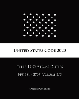 United States Code 2020 Title 19 Customs Duties [§§1681 - 2707] Volume 2/3 Cover Image