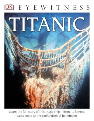DK Eyewitness Books: Titanic: Learn the Full Story of This Tragic Ship from its Famous Passengers to the Explo Cover Image