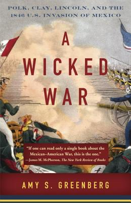 A Wicked War: Polk, Clay, Lincoln, and the 1846 U.S. Invasion of Mexico Cover Image