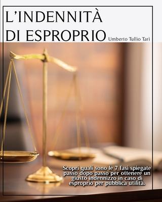 L'Indennita' Di Esproprio: Scopri quali sono le 7 fasi spiegate passo dopo passo per ottenere un giusto indennizzo in caso di esproprio per pubbl Cover Image