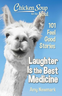 Chicken Soup for the Soul: Laughter Is the Best Medicine: 101 Feel Good Stories Cover Image