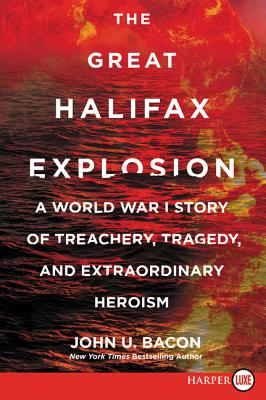 The Great Halifax Explosion: A World War I Story of Treachery, Tragedy, and Extraordinary Heroism Cover Image