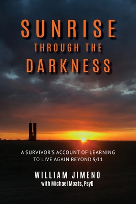Sunrise Through the Darkness: A Survivor's Account of Learning to Live Again Beyond 9/11 Cover Image