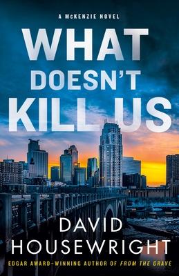 What Doesn't Kill Us: A McKenzie Novel (Twin Cities P.I. Mac McKenzie Novels #18) Cover Image