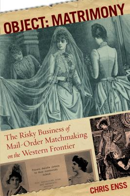 Object: Matrimony: The Risky Business of Mail-Order Matchmaking on the Western Frontier Cover Image