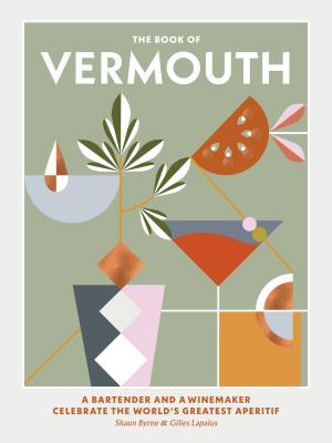 The Book of Vermouth: A Bartender and a Winemaker Celebrate the World's Greatest Aperitif Cover Image