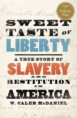 Sweet Taste of Liberty: A True Story of Slavery and Restitution in America W. Caleb McDaniel, Oxford University Press, USA, $27.95,