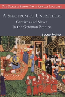 A Spectrum of Unfreedom: Captives and Slaves in the Ottoman Empire (Natalie Zemon Davis Annual Lecture) Cover Image
