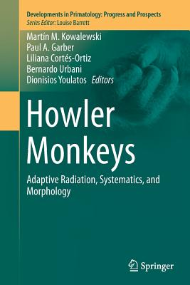 Howler Monkeys: Adaptive Radiation, Systematics, and Morphology (Developments in Primatology: Progress and Prospects) Cover Image