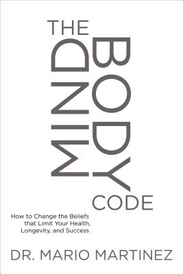 The MindBody Code: How to Change the Beliefs that Limit Your Health, Longevity, and Success Cover Image