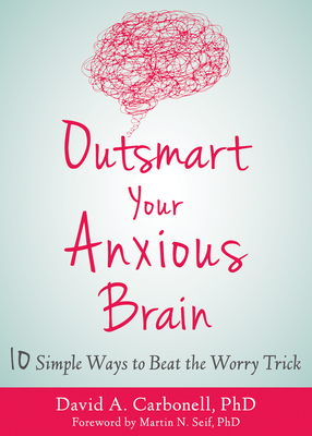 Outsmart Your Anxious Brain: Ten Simple Ways to Beat the Worry Trick Cover Image
