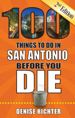 100 Things to Do in San Antonio Before You Die, 2nd Edition (100 Things to Do Before You Die) Cover Image