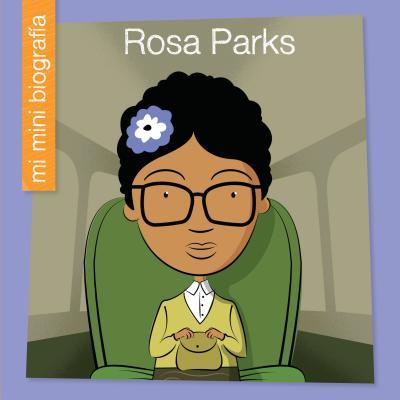 Rosa Parks = Rosa Parks (Mi Mini Biografía (My Itty-Bitty Bio): My Early Library) Cover Image