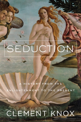 Seduction: A History From the Enlightenment to the Present Cover Image
