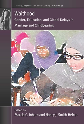 Waithood: Gender, Education, and Global Delays in Marriage and Childbearing (Fertility #47) Cover Image