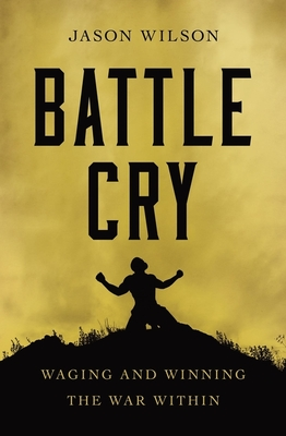 Battle Cry: Waging and Winning the War Within cover