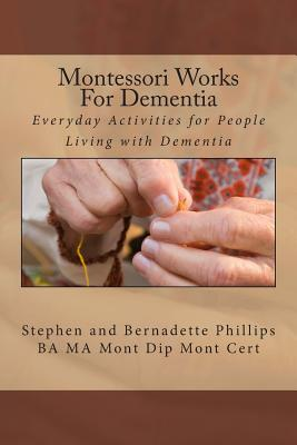 Montessori Works For Dementia: Everyday Activities for People Living with Dementia Cover Image