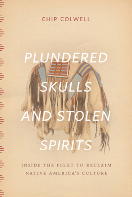 Plundered Skulls and Stolen Spirits: Inside the Fight to Reclaim Native America's Culture Cover Image