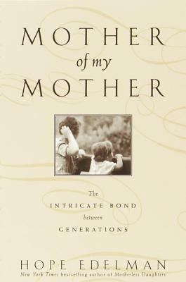 Mother of My Mother: The Intimate Bond Between Generations Cover Image