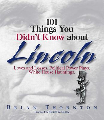 101 Things You Didn't Know About Lincoln: Loves And Losses! Political Power Plays! White House Hauntings! Cover Image