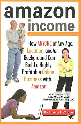 Amazon Income: How Anyone of Any Age, Location, And/Or Background Can Build a Highly Profitable Online Business with Amazon Cover Image