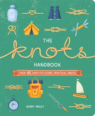 The Knots Handbook: Over 45 Easy-To-Learn, Practical Knots Cover Image