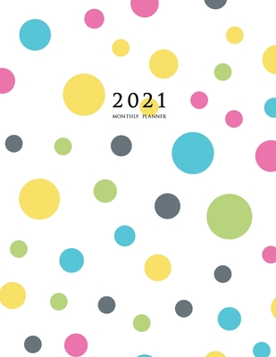2021 Monthly Planner: 2021 Planner Monthly 8.5 x 11 (Polka Dots) Cover Image