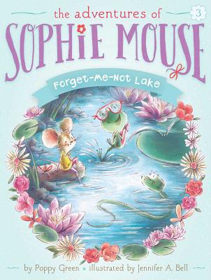 Forget-Me-Not Lake (The Adventures of Sophie Mouse #3) Cover Image