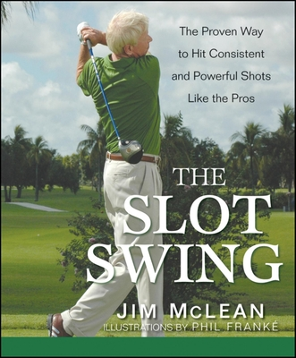 The Slot Swing: The Proven Way to Hit Consistent and Powerful Shots Like the Pros Cover Image