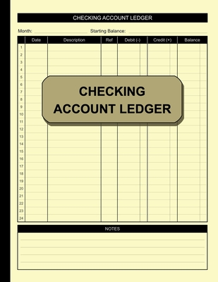 Checking Account Ledger: Simple Accounting Ledger for Bookkeeping Check and Debit Card Register 100 Pages 2,400 Entry Lines Total: Size = 8.5 x Cover Image