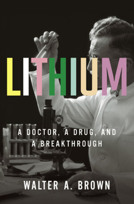 Lithium: A Doctor, a Drug, and a Breakthrough Cover Image