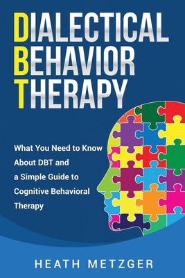 Dialectical Behavior Therapy: What You Need to Know About DBT and a Simple Guide to Cognitive Behavioral Therapy Cover Image