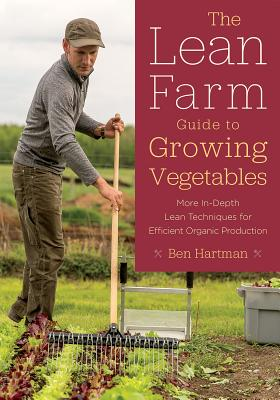 The Lean Farm Guide to Growing Vegetables: More In-Depth Lean Techniques for Efficient Organic Production Cover Image